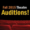Graphic that says Fall 2015 Theatre Auditions
