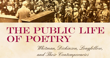 Image from The Public Life of Poetry: Whitman, Dickinson, Longfellow, and Their Contemporaries