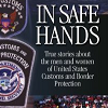 In Safe Hands: True Stories about the Men and Women of United States Customs and Border Protection by OLLI Member Michael Cunningham