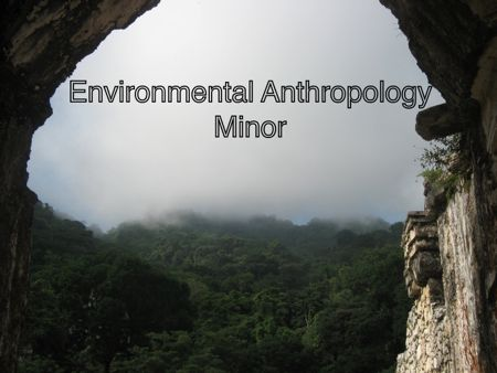 Environmental Anthropology Program Minor