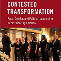Book cover for Contested Transformation: Race, Gender, and Political Leadership in 21st Century America