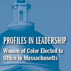 Profiles in Leadership: Women of Color Elected to Office in Massachusetts