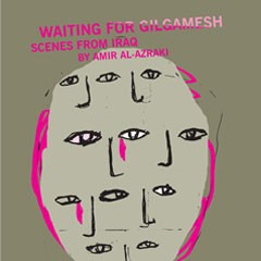 Image that says Waiting for Gilgamesh Scenes from Iraq by Amir Al-Azraqi