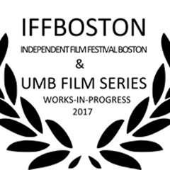 Graphic says IFFBoston Independent Film Festival Boston & UMass Boston Film Series Works-in-Progress 2017