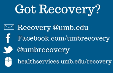 Graphic says Got Recovery? Recovery@umb.edu; Facebook.com/umbrecovery; @umbrecovery (on Twitter); healthservices.umb.edu/recovery