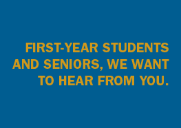 Graphic says First-year students and seniors: We want to hear from you.