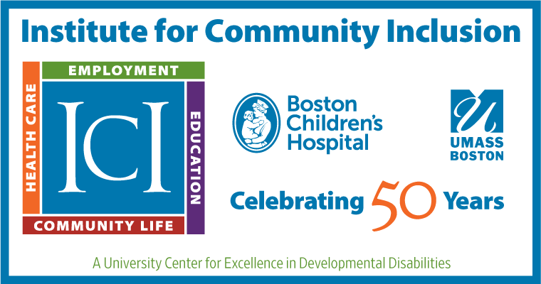 Institute for Community Inclusion Celebrating 50 Years logo has logos of ICI, Boston Children's Hospital, and UMass Boston