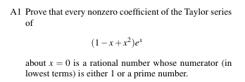 Problem A1 from 2014 Putnam Competition: Prove that every nonzero coefficient of the Taylor series (1 - x + x^2)e^x about x=0 is a rational number whose numerator (in lowest terms) is either 1 or a prime number.